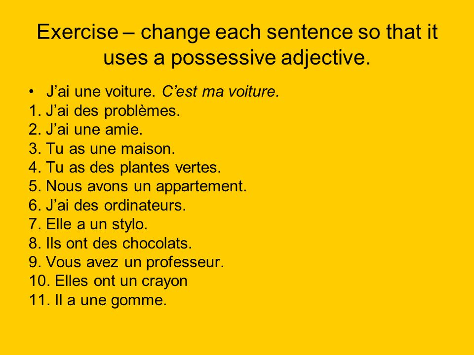 Exercise – change each sentence so that it uses a possessive adjective.