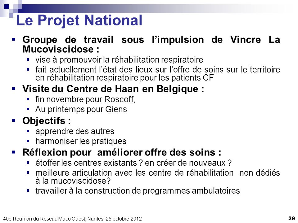 Le Projet National Groupe de travail sous l'impulsion de Vincre La Mucoviscidose : vise à promouvoir la réhabilitation respiratoire.