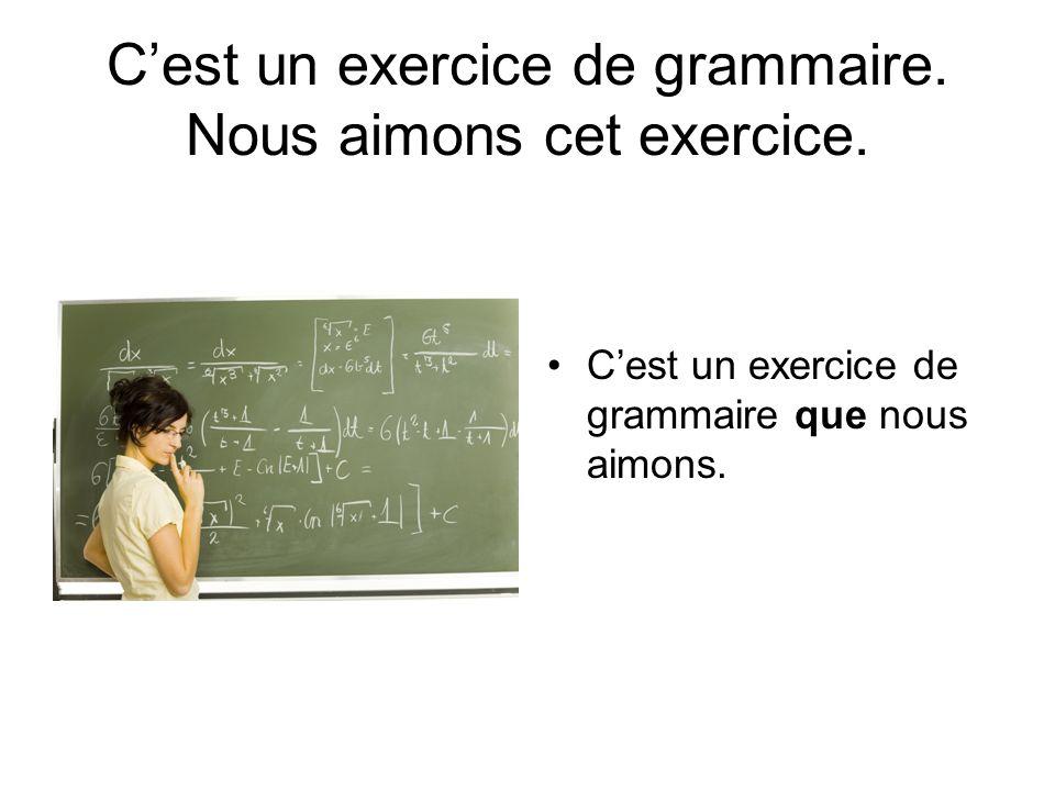C'est un exercice de grammaire. Nous aimons cet exercice.