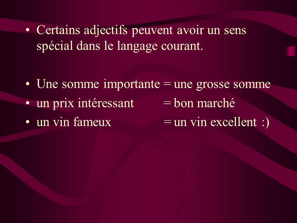 Certains adjectifs peuvent avoir un sens spécial dans le langage courant.