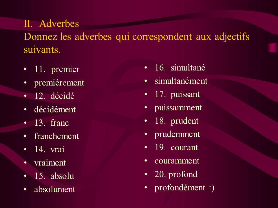 II. Adverbes Donnez les adverbes qui correspondent aux adjectifs suivants.