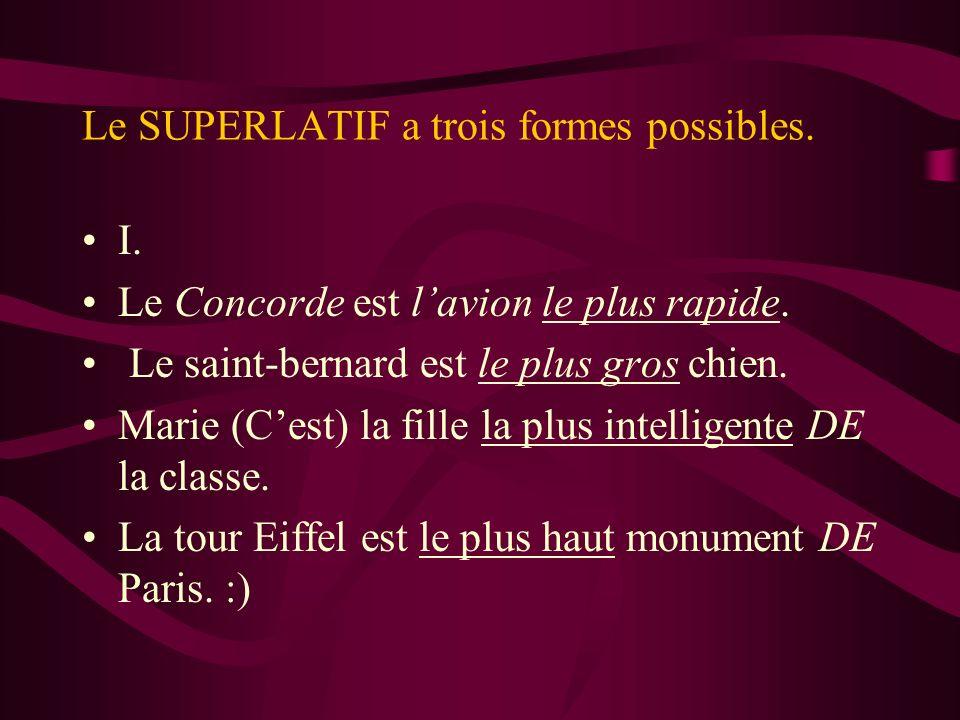 Le SUPERLATIF a trois formes possibles.