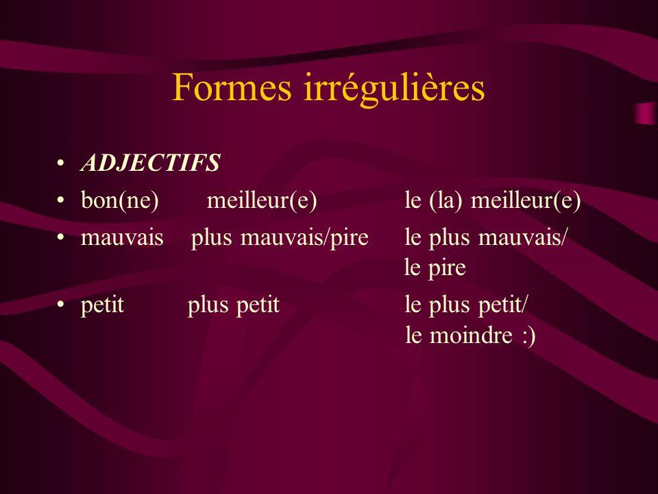 Formes irrégulières ADJECTIFS bon(ne) meilleur(e) le (la) meilleur(e)
