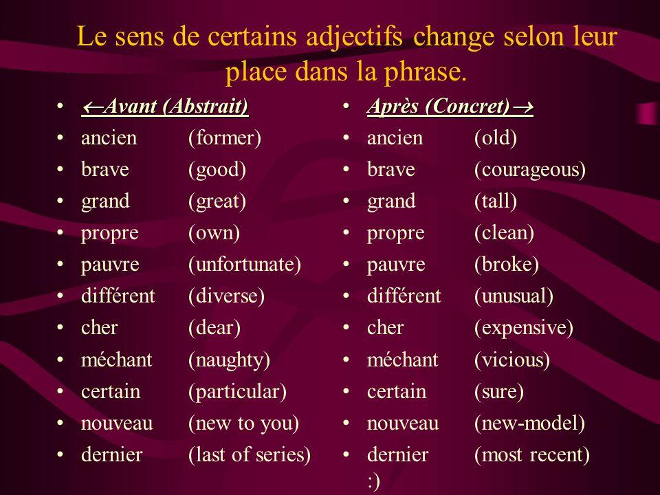Le sens de certains adjectifs change selon leur place dans la phrase.