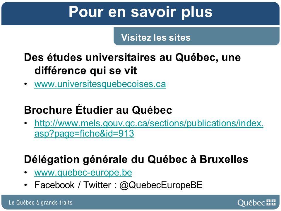 Pour en savoir plus Visitez les sites. Des études universitaires au Québec, une différence qui se vit.