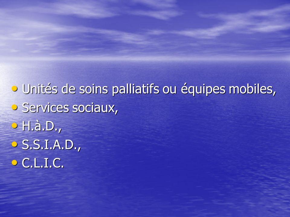 Unités de soins palliatifs ou équipes mobiles,