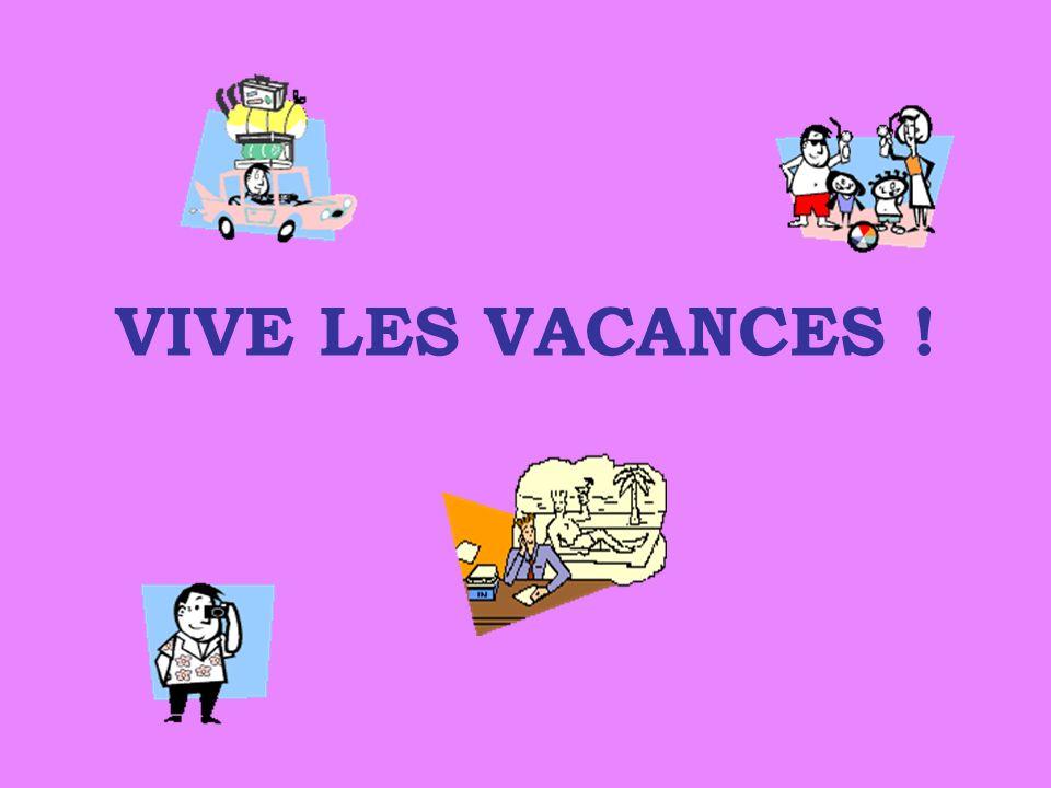 VIVE LES VACANCES !
