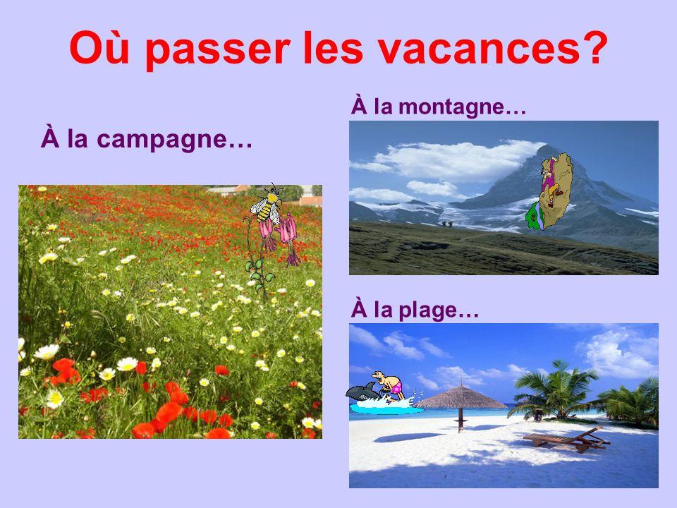 Où passer les vacances À la montagne… À la campagne… À la plage…