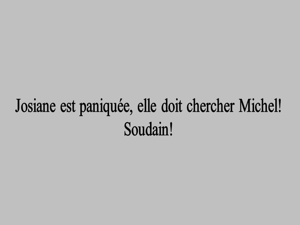 Josiane est paniquée, elle doit chercher Michel!