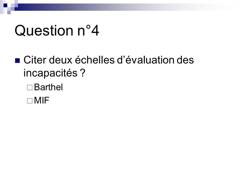 Question n°4 Citer deux échelles d'évaluation des incapacités