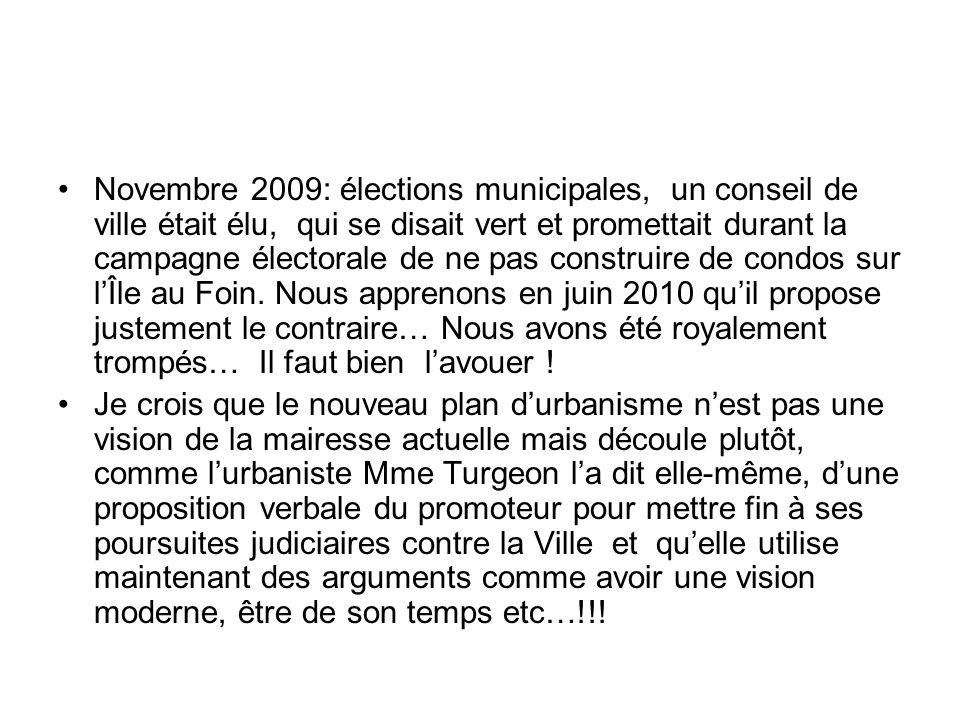 Novembre 2009: élections municipales, un conseil de ville était élu, qui se disait vert et promettait durant la campagne électorale de ne pas construire de condos sur l'Île au Foin. Nous apprenons en juin 2010 qu'il propose justement le contraire… Nous avons été royalement trompés… Il faut bien l'avouer !