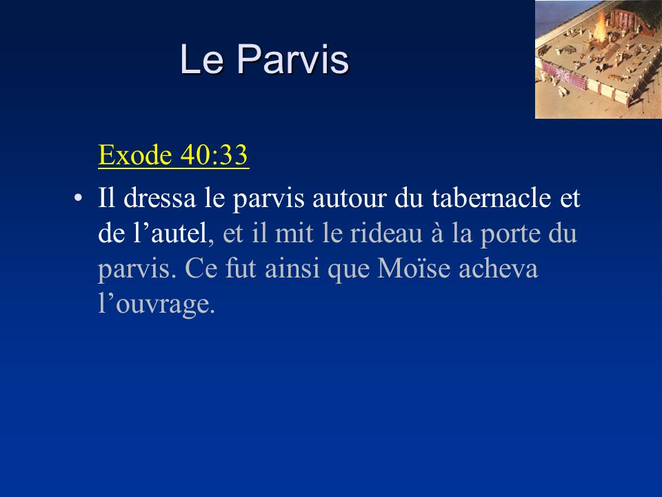 Le Parvis Exode 40:33.