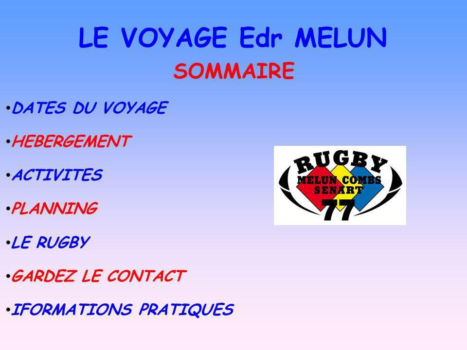 LE VOYAGE Edr MELUN SOMMAIRE DATES DU VOYAGE HEBERGEMENT ACTIVITES
