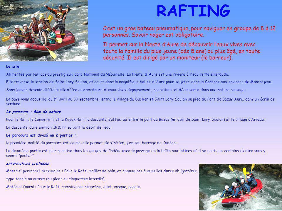 RAFTING C'est un gros bateau pneumatique, pour naviguer en groupe de 8 à 12 personnes. Savoir nager est obligatoire.