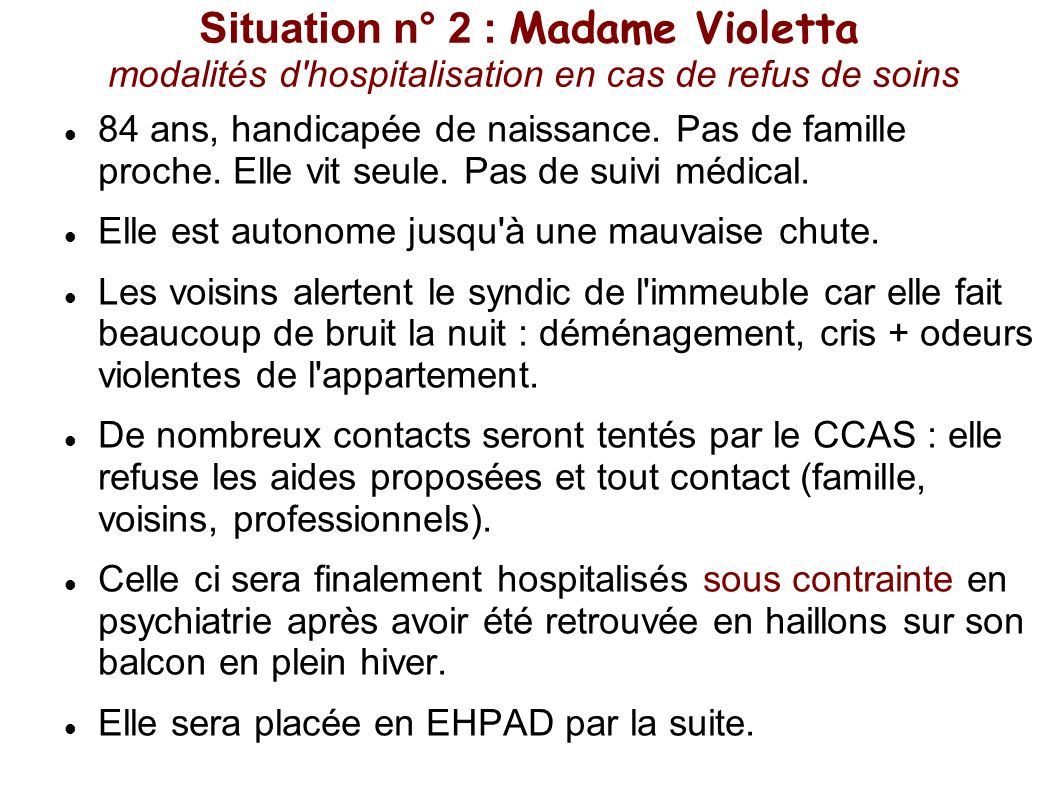 Situation n° 2 : Madame Violetta modalités d hospitalisation en cas de refus de soins