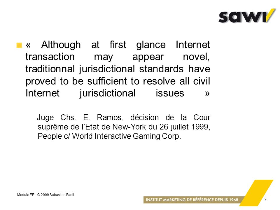 « Although at first glance Internet transaction may appear novel, traditionnal jurisdictional standards have proved to be sufficient to resolve all civil Internet jurisdictional issues »
