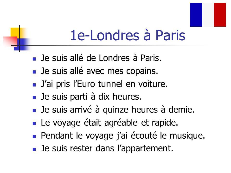 1e-Londres à Paris Je suis allé de Londres à Paris.