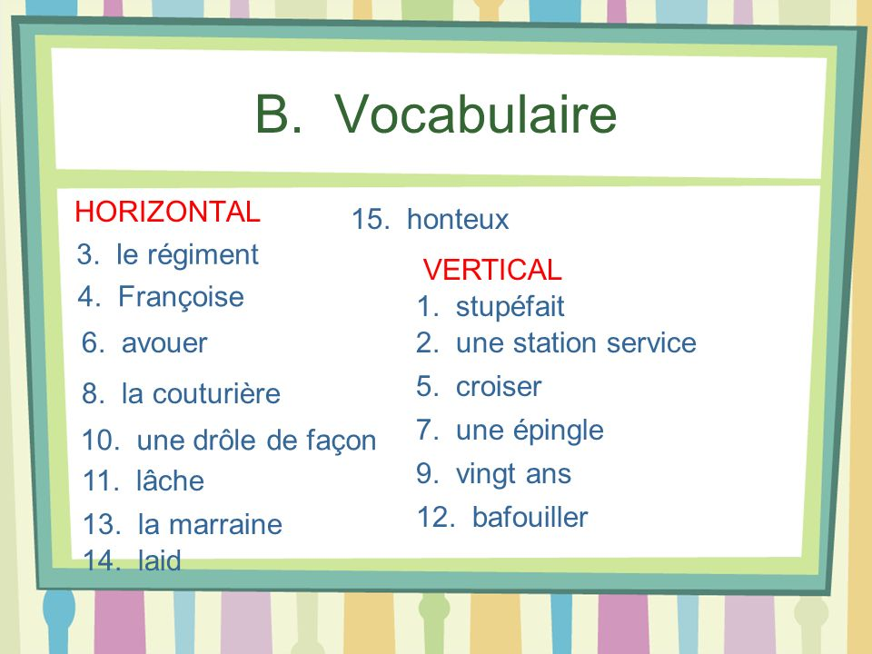 B. Vocabulaire HORIZONTAL 15. honteux 3. le régiment VERTICAL
