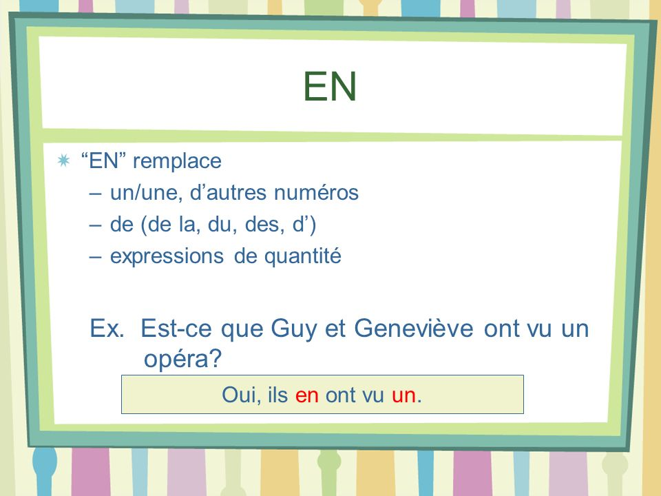 EN Ex. Est-ce que Guy et Geneviève ont vu un opéra EN remplace