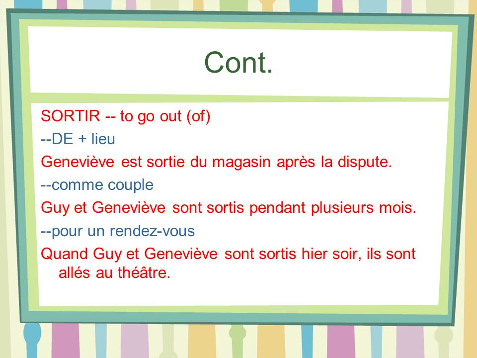 Cont. SORTIR -- to go out (of) --DE + lieu