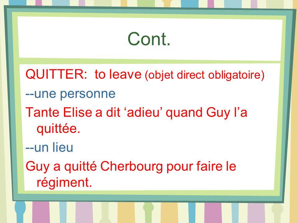 Cont. QUITTER: to leave (objet direct obligatoire) --une personne