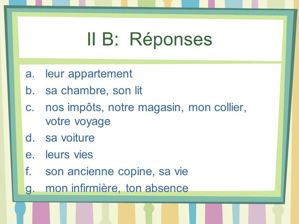 II B: Réponses leur appartement sa chambre, son lit