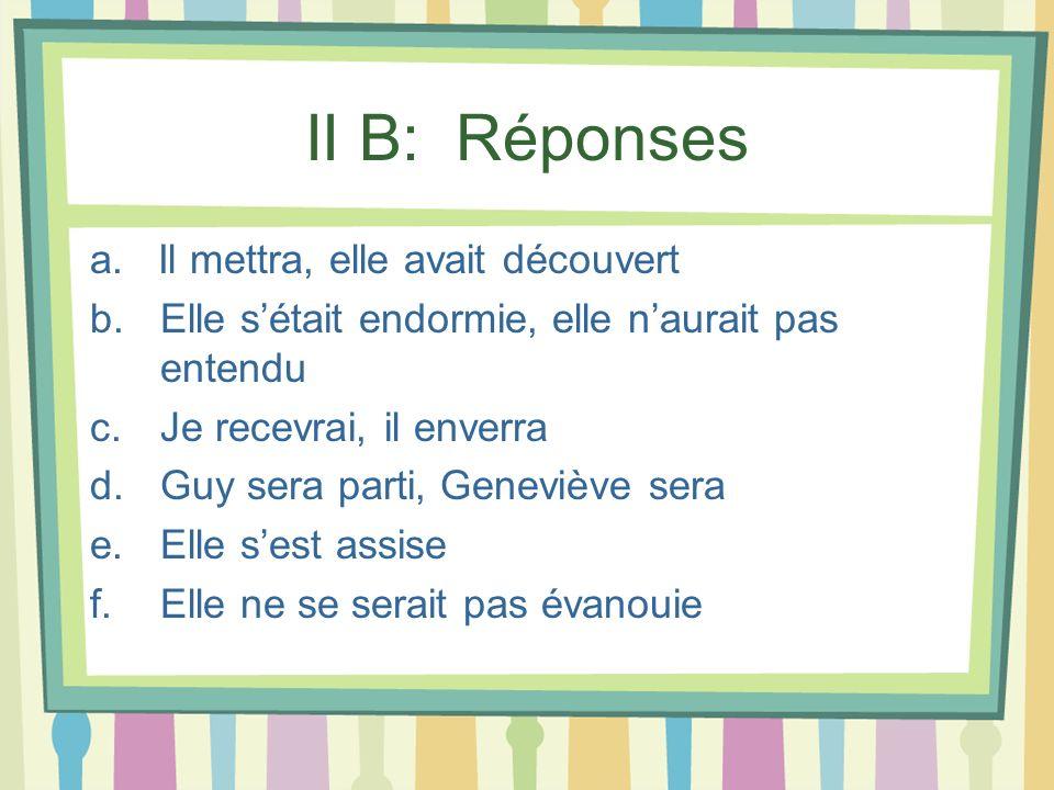 II B: Réponses a. Il mettra, elle avait découvert