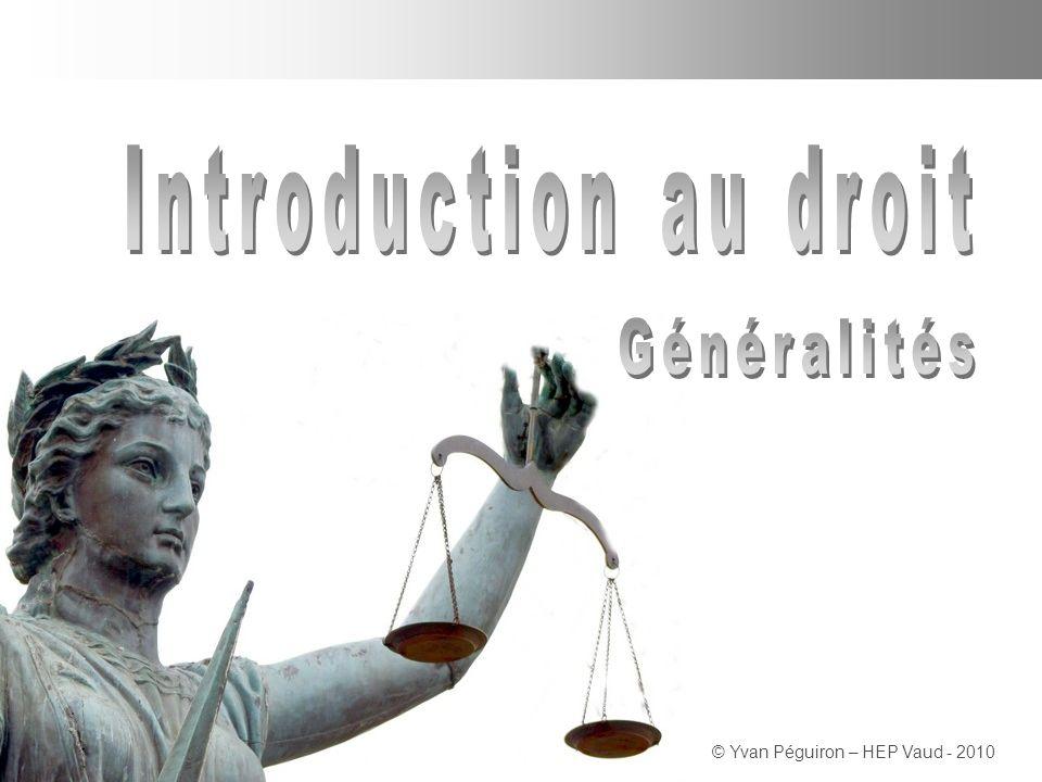 Introduction au droit Généralités © Yvan Péguiron – HEP Vaud - 2010
