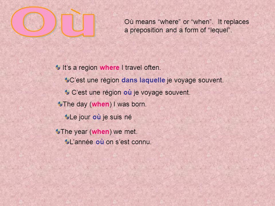 Ou Où means where or when . It replaces a preposition and a form of lequel . C'est une région dans laquelle je voyage souvent.