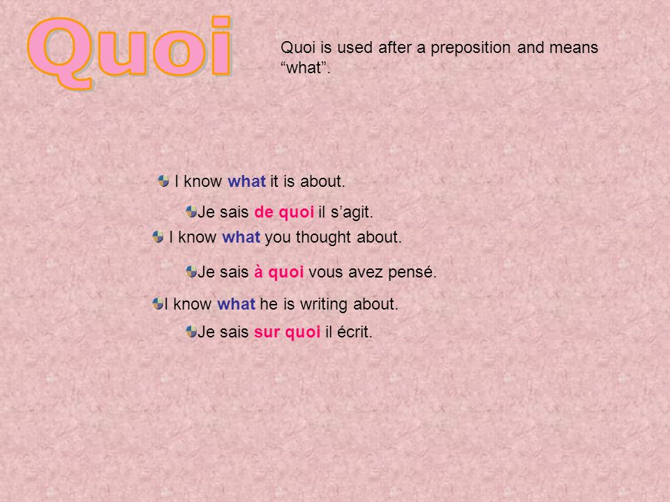 Quoi Quoi is used after a preposition and means what .