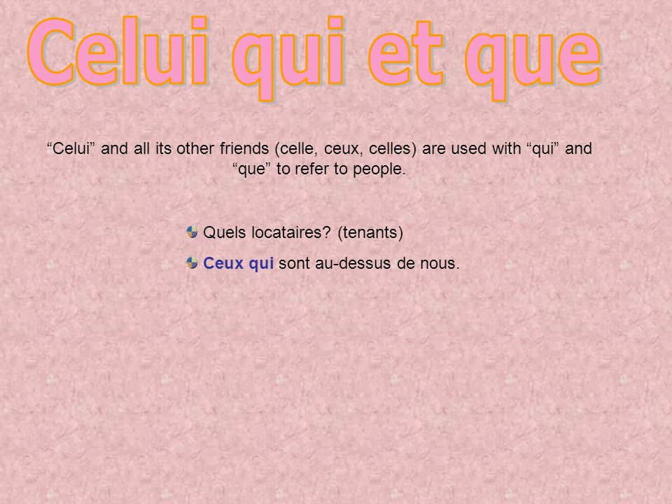 Celui qui et que Celui and all its other friends (celle, ceux, celles) are used with qui and que to refer to people.