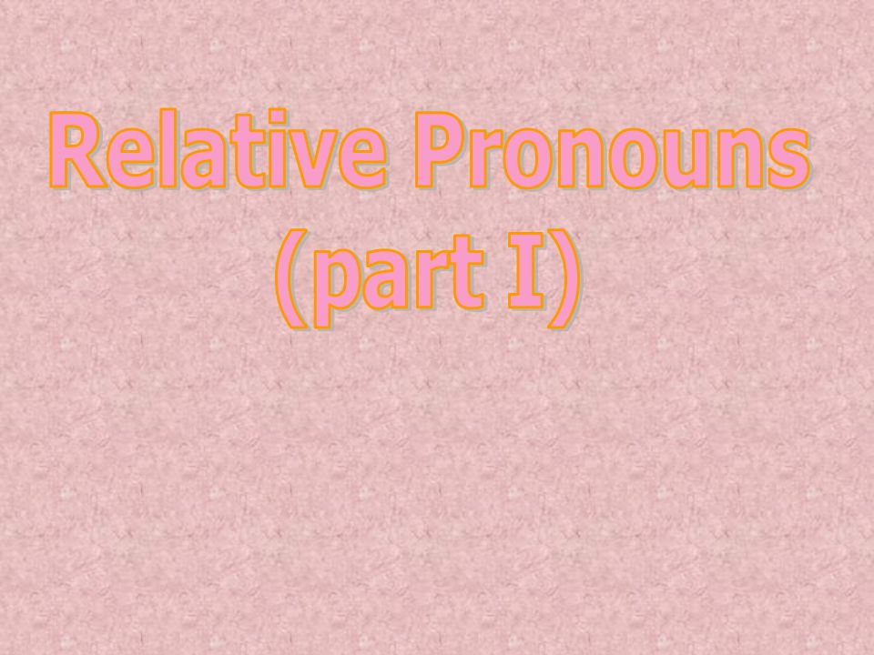 Relative Pronouns (part I)