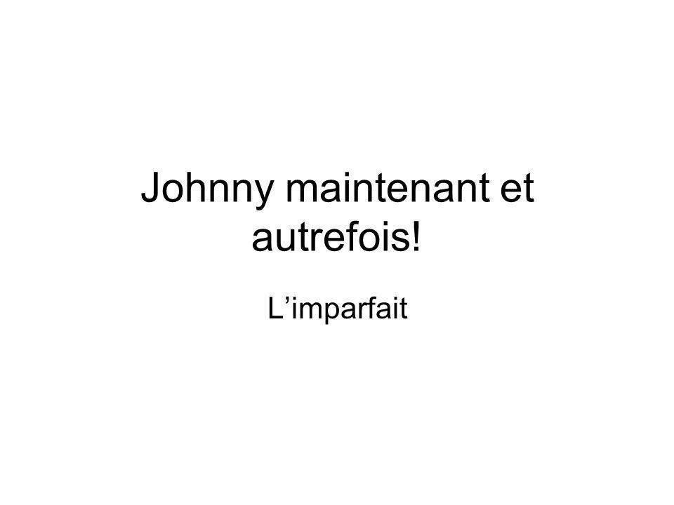 Johnny maintenant et autrefois!
