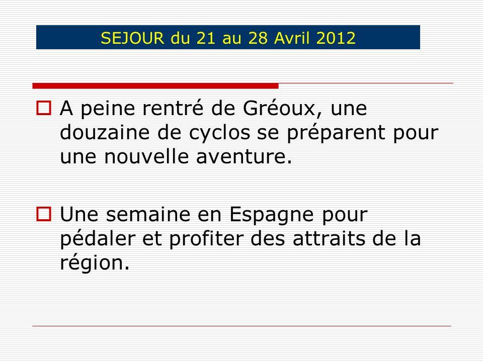 SEJOUR du 21 au 28 Avril 2012 A peine rentré de Gréoux, une douzaine de cyclos se préparent pour une nouvelle aventure.