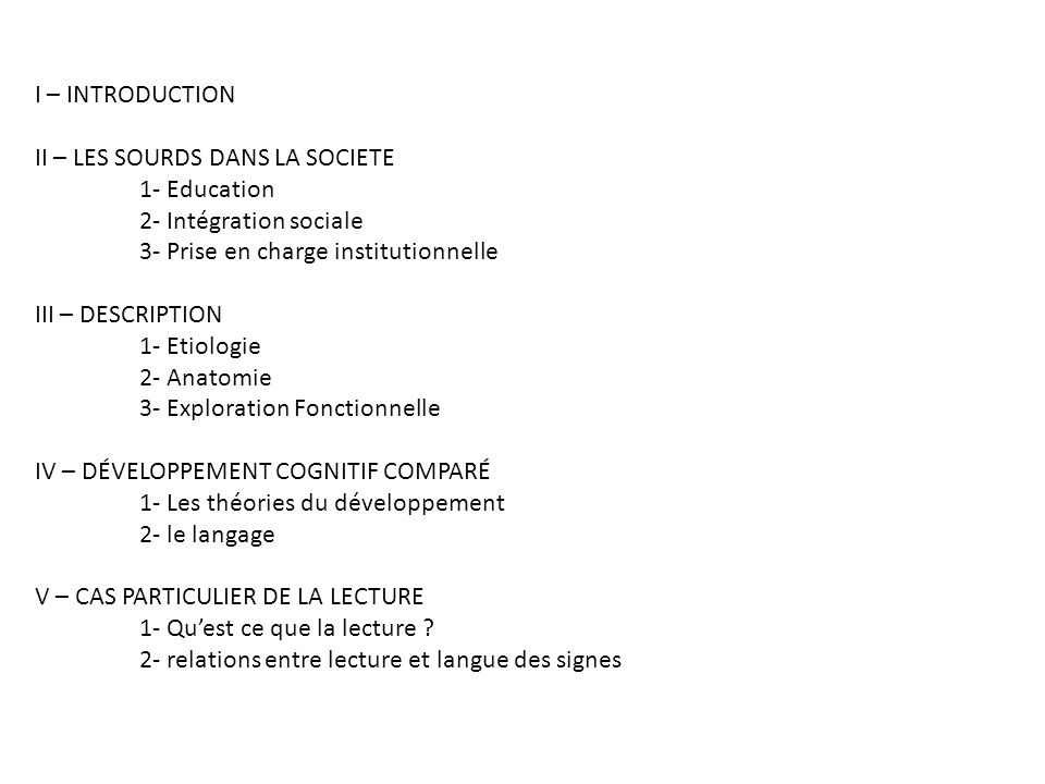 I – INTRODUCTION II – LES SOURDS DANS LA SOCIETE. 1- Education. 2- Intégration sociale. 3- Prise en charge institutionnelle.
