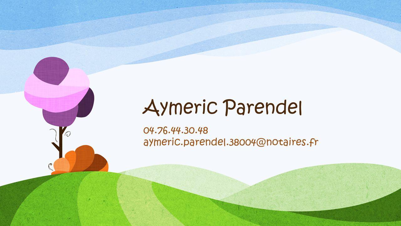 Aymeric Parendel 04.76.44.30.48 aymeric.parendel.38004@notaires.fr