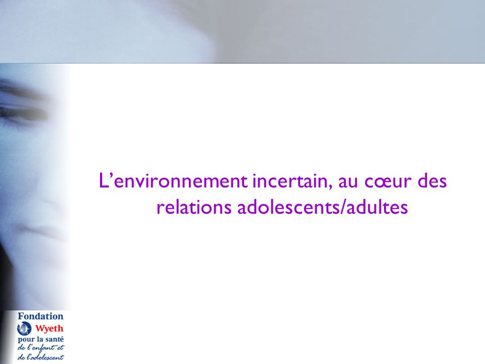 L'environnement incertain, au cœur des relations adolescents/adultes
