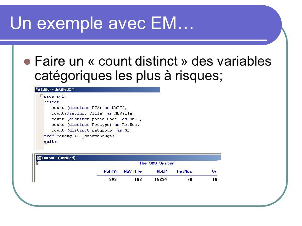 Un exemple avec EM… Faire un « count distinct » des variables catégoriques les plus à risques;