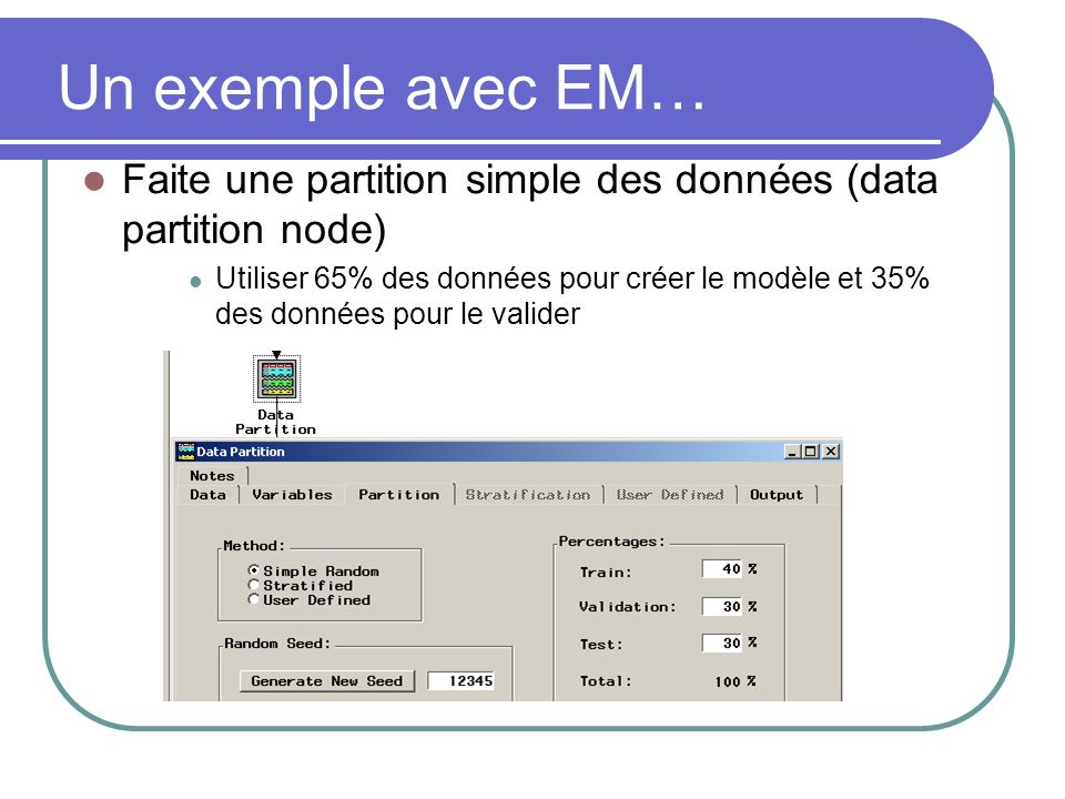 Un exemple avec EM… Faite une partition simple des données (data partition node)