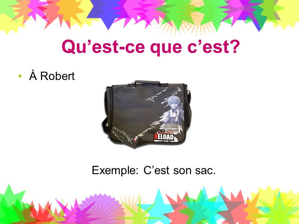Qu'est-ce que c'est À Robert Exemple: C'est son sac.