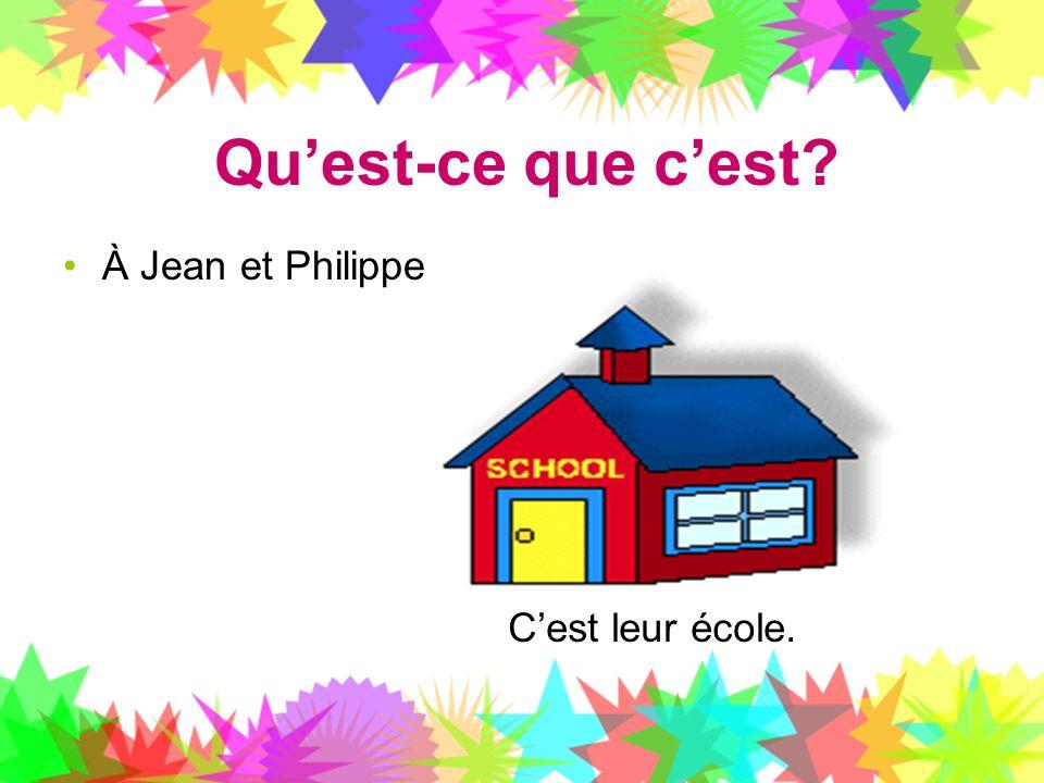 Qu'est-ce que c'est À Jean et Philippe C'est leur école.