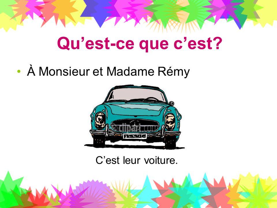 Qu'est-ce que c'est À Monsieur et Madame Rémy C'est leur voiture.