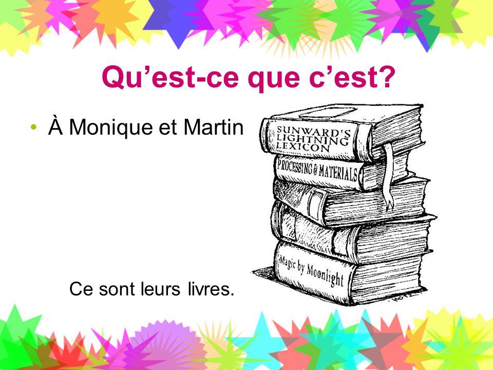 Qu'est-ce que c'est À Monique et Martin Ce sont leurs livres.