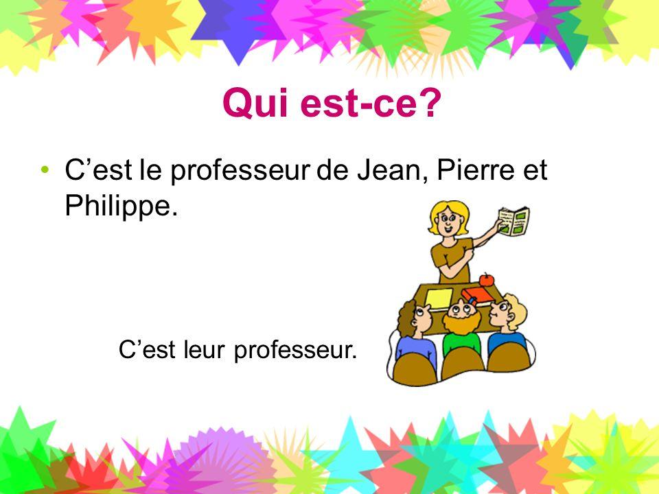 Qui est-ce C'est le professeur de Jean, Pierre et Philippe.