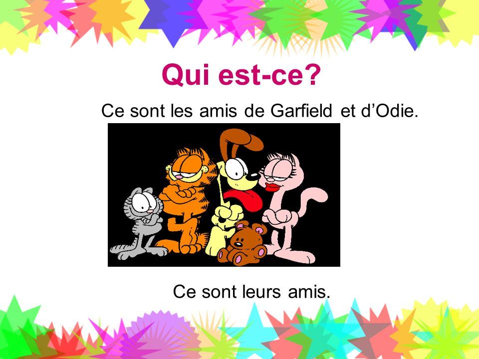 Qui est-ce Ce sont les amis de Garfield et d'Odie.