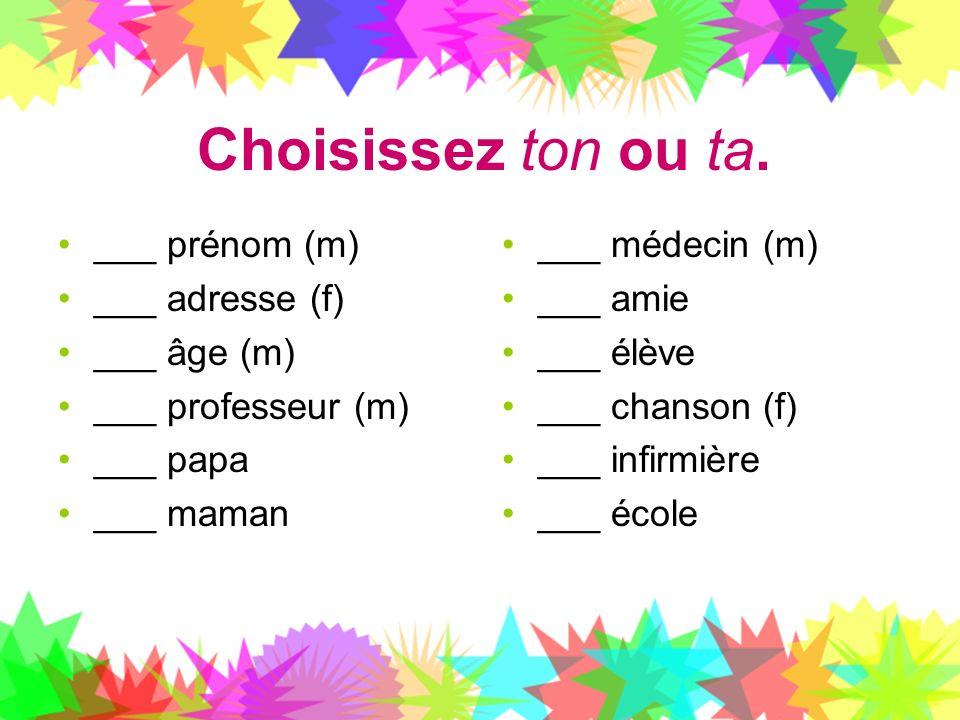 Choisissez ton ou ta. ___ prénom (m) ___ adresse (f) ___ âge (m)