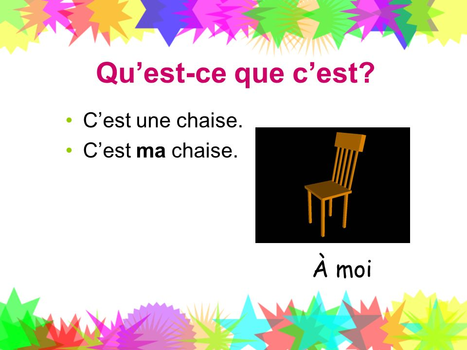 Qu'est-ce que c'est C'est une chaise. C'est ma chaise. À moi