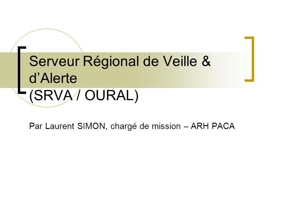 Serveur Régional de Veille & d'Alerte (SRVA / OURAL) Par Laurent SIMON, chargé de mission – ARH PACA