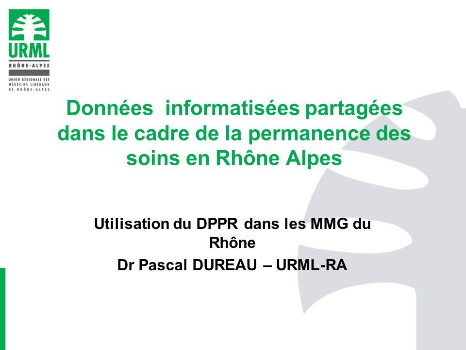Utilisation du DPPR dans les MMG du Rhône Dr Pascal DUREAU – URML-RA