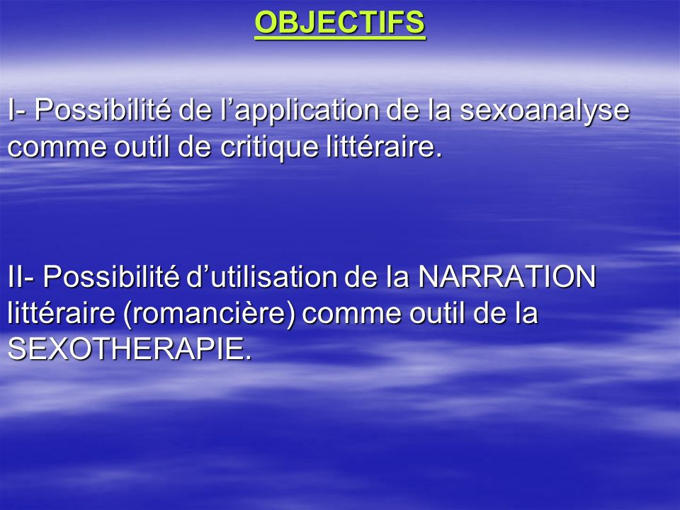 OBJECTIFS I- Possibilité de l'application de la sexoanalyse comme outil de critique littéraire.